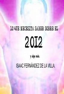 LO QUE NECESITA SABER SOBRE EL 2012 Y ALGO MÁS.