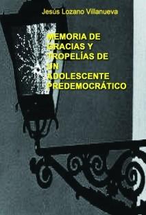 MEMORIA DE GRACIAS Y TROPELIAS DE UN ADOLESCENTE PREDEMOCRATICO