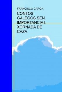 CONTOS GALEGOS SEN IMPORTANCIA I. XORNADA DE CAZA.