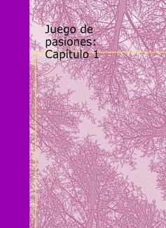 Juego de pasiones: Capítulo 1