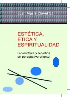 ESTÉTICA, ÉTICA Y ESPIRITUALIDAD  -Bio-estétican y bio-ética en perspectiva oriental-