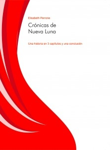 Crónicas de Nueva Luna (Una historia en 3 capítulos y una conclusión)