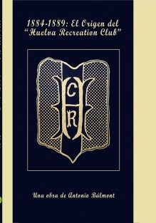 "1884-1889: El origen del ""Huelva Recreation Club"""