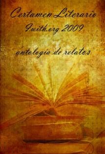 Certamen Literario Iwith.org 2009. Antología de relatos.
