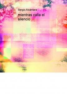 mientras calla el silencio