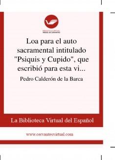 """Loa para el auto sacramental intitulado """"Psiquis y Cupido"""", que escribió para esta villa de Madrid"""