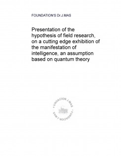 Presentation of the hypothesis of field research, on a cutting edge exhibition of the manifestation of intelligence, an assumption based on quantum theory.
