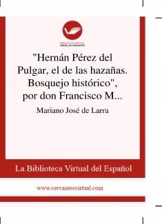 """""""Hernán Pérez del Pulgar, el de las hazañas. Bosquejo histórico"""", por don Francisco Martínez de la Rosa"""