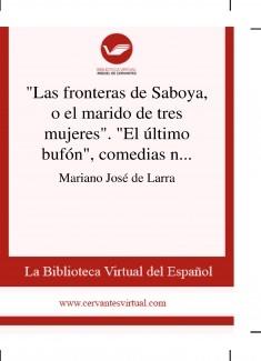 """""""Las fronteras de Saboya, o el marido de tres mujeres"""". """"El último bufón"""", comedias nuevas traducidas"""