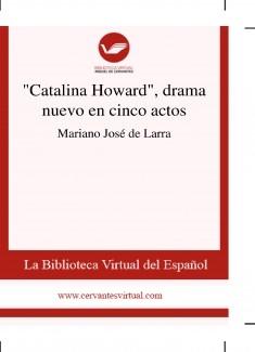 """""""Catalina Howard"""", drama nuevo en cinco actos"""