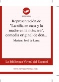 """Representación de """"La niña en casa y la madre en la máscara"""", comedia original de don Francisco Martínez de la Rosa"""