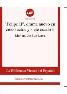 """""""Felipe II"""", drama nuevo en cinco actos y siete cuadros"""