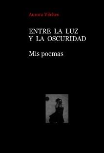 ENTRE LA LUZ Y LA OSCURIDAD   Mis poemas