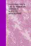 LAS 12 TRIBUS DE ISRRAEL Y NUESTRO APOCALIPSIS