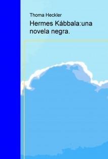 Hermes Kábbala:una novela negra.