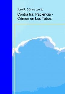 Contra Ira, Paciencia - Crímen en Los Tubos