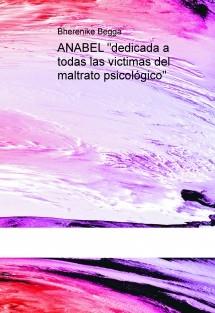 """ANABEL """"dedicada a todas las victimas del maltrato psicológico"""""""
