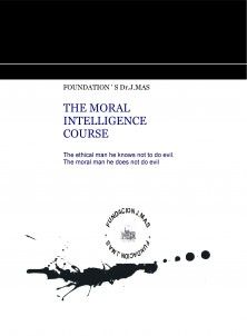 THE MORAL INTELLIGENCE COURSE. ( A collection of reflections from the perspective of the thought process designated as Zen, the mind is a causal process without ipseity).