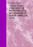 I EDICIÓN DEL CONCURSO DE MICRORRELATOS DE USUARIOS DE BUBOK. ABRE LOS OJOS