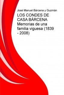 LOS CONDES DE CASA BÁRCENA Memorias de una familia viguesa (1839 - 2008)