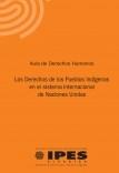 Los Derechos de los Pueblos Indígenas en el sistema internacional de Naciones Unidas