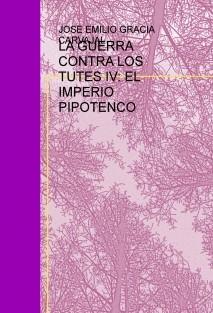 LA GUERRA CONTRA LOS TUTES IV: EL IMPERIO PIPOTENCO