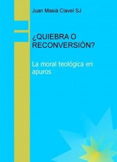 ¿QUIEBRA O RECONVERSIÓN? La moral teológica en apuros