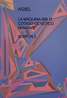 LA MÁQUINA 666 O CÓDIGO GENÉTICO HUMANO - QUIRÓN 2