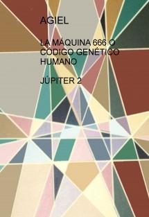 LA MÁQUINA 666 O CÓDIGO GENÉTICO HUMANO JÚPITER 2