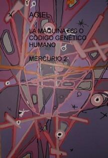LA MÁQUINA 666 O CÓDIGO GENÉTICO HUMANO  MERCURIO 2