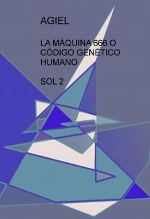 LA MÁQUINA 666 O CÓDIGO GENÉTICO HUMANO  SOL 2