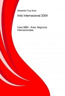 Indo Internacional 2004 - Caso MBA - Área: Negocios Internacionales