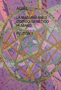 LA MÁQUINA 666 O CODIGO GENÉTICO HUMANO  PLUTÓN 1