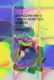 LA MÁQUINA 666 O CÓDIGO GENÉTICO HUMANO URANO 1