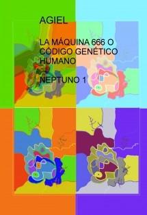 LA MÁQUINA 666 O CÓDIGO GENÉTICO HUMANO  NEPTUNO 1