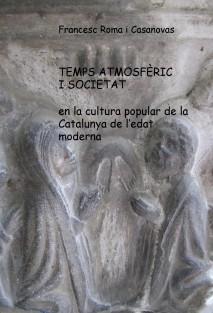 TEMPS ATMOSFÈRIC I SOCIETAT en la cultura popular de la Catalunya de l'edat moderna