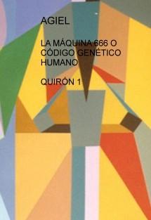 LA MÁQUINA 666 O CÓDIGO GENÉTICO HUMANO QUIRÓN 1