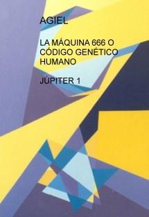 LA MÁQUINA 666 O CÓDIGO GENÉTICO HUMANO  JÚPITER 1
