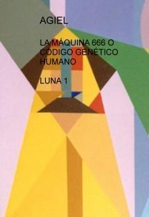 LA MÁQUINA 666 O CÓDIGO GENÉTICO HUMANO  LUNA 1
