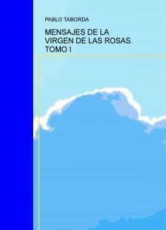 MENSAJES DE LA VIRGEN DE LAS ROSAS. TOMO I