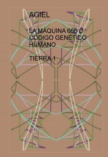 LA MÁQUINA 666 O CÓDIGO GENÉTICO HUMANO TIERRA 1