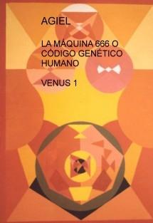 LA MÁQUINA 666 O CÓDIGO GENÉTICO HUMANO  VENUS 1