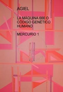 LA MÁQUINA 666 O CÓDIGO GENÉTICO HUMANO  MERCURIO 1