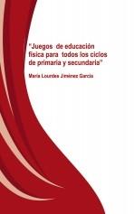 """Libro """"Juegos de Educación Física para todos los ciclos de Primaria y Secundaria"""", autor maría lourdes jiménez garcía"""