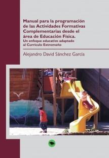 Manual para la programación de las Actividades Formativas Complementarias desde el área de Educación Física. Un enfoque educativo adaptado al Currículo Extremeño