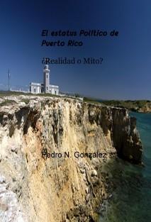 El estatus Politico de Puerto Rico Mito y Realidad