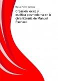 Creación léxica y estética posmoderna en la obra literaria de Manuel Pacheco