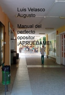 ¡APRUÉBAME!   Manual del perfecto opositor