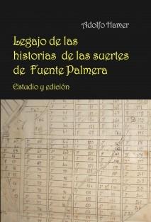 Legajo de las historias de las suertes de Fuente Palmera. Estudio y edición