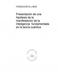 Presentación de una hipótesis de investigación de campo, sobre una vanguardista exposición de la manifestación de la inteligencia,en una hipótesis fundamentada en la teoría de la física cuántica.